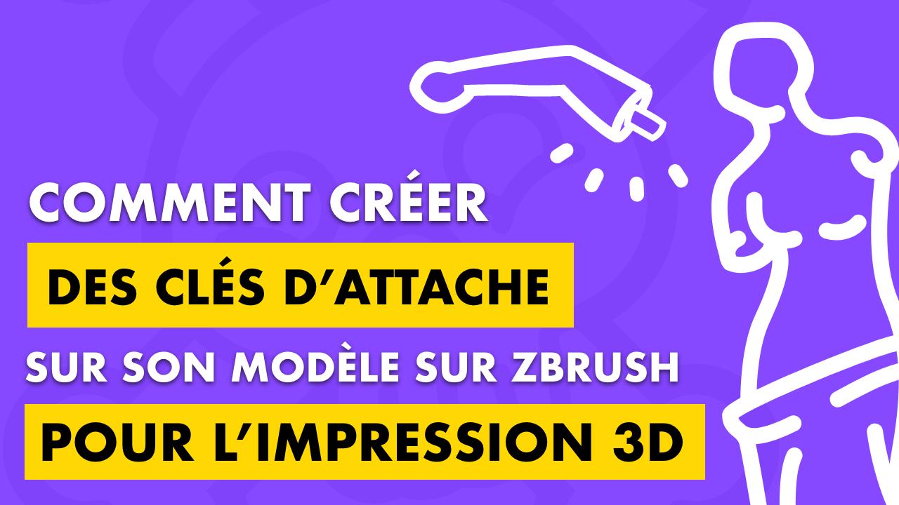 Comment créer des clés d'attache sur son modèle sur zbrush pour l'impression 3D