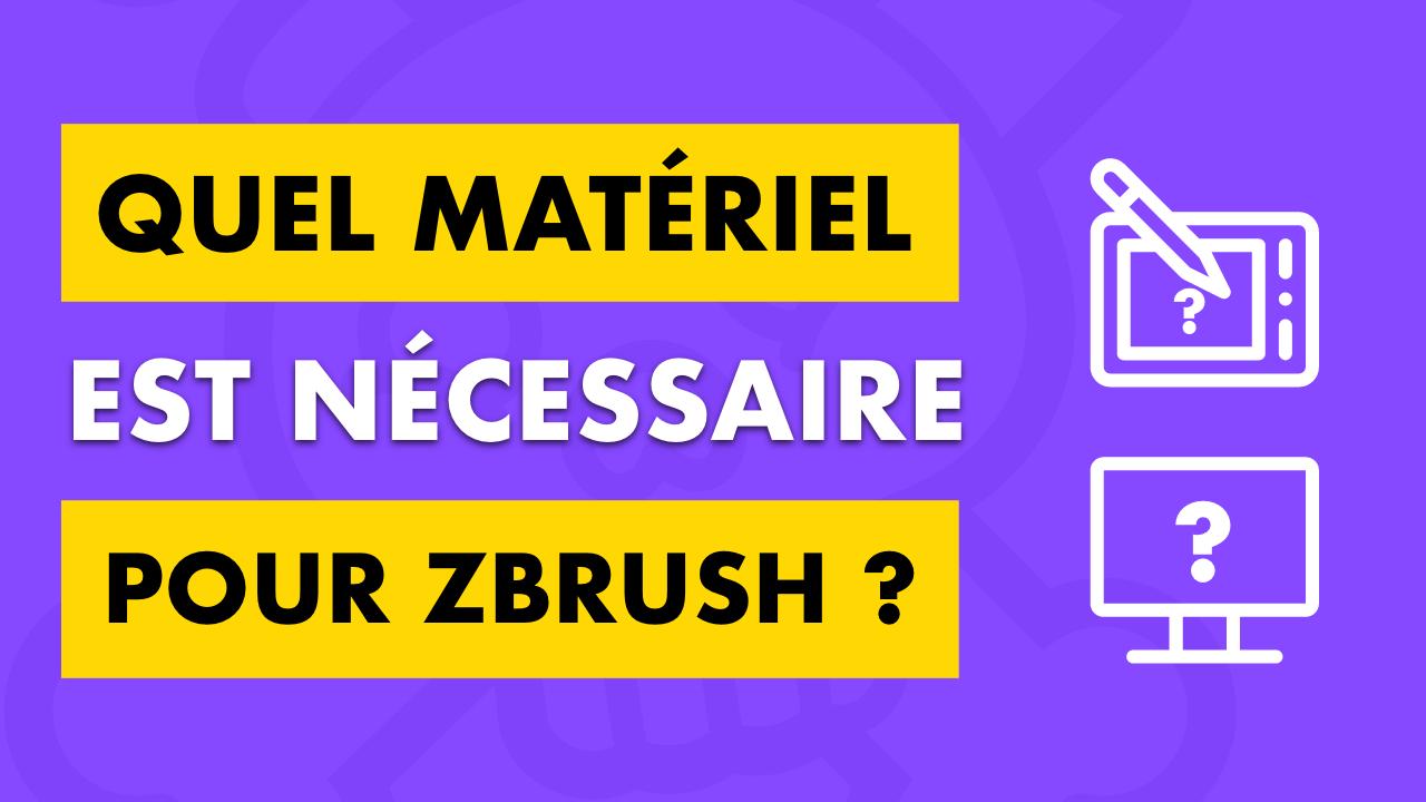 quel matériel est nécessaire pour zbrush ?